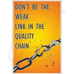 Dont be the week be link in the quality chain